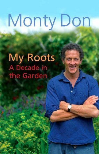 My Roots: A Decade in the Garden by Montagu Don