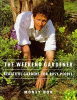 The Weekend Gardener - Beautiful Gardens for Busy People by Montagu Don